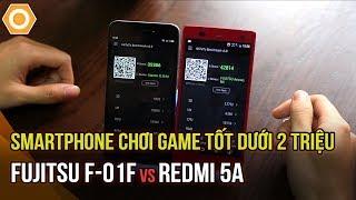 Smartphone chơi game tốt dưới 2 triệu: Fujitsu F-01F hay Redmi 5A?