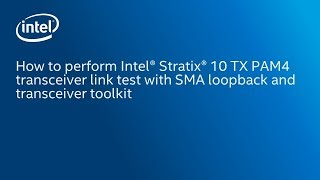 Intel® Stratix® 10 TX PAM4 transceiver link test with SMA loopback and transceiver toolkit