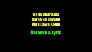 Nella Kharisma - Karna Su Sayang ( Versi Jawa Koplo ) Karaoke & Lyric ( Left No Vocal )