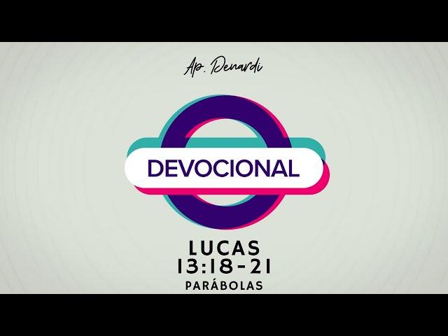Devocional - Parábolas: Lucas 13:18-21 - Ap. Denardi #3