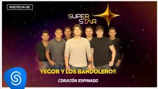 Yegor y Los Bandoleros - Corazón Espinado (SuperStar 2015) [Áudio Oficial]