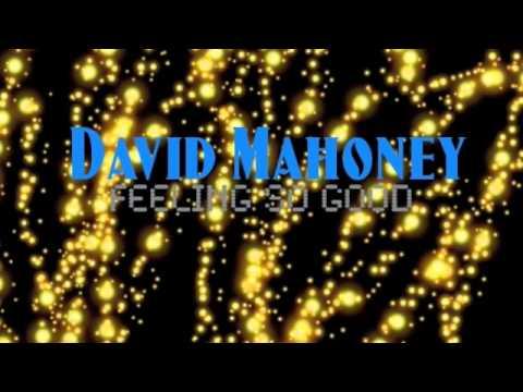 David Mahoney Feeling So Good Exclusive