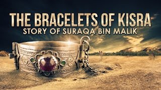 Story Of Suraqa Ibn Malik & The Bracelets Of Kisra - Mind-Blowing Miracle Of Prophet Muhammad (ﷺ)
