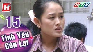 Tình Yêu Còn Lại - Tập 15 | HTV Phim Tình Cảm Việt Nam Hay Nhất 2018