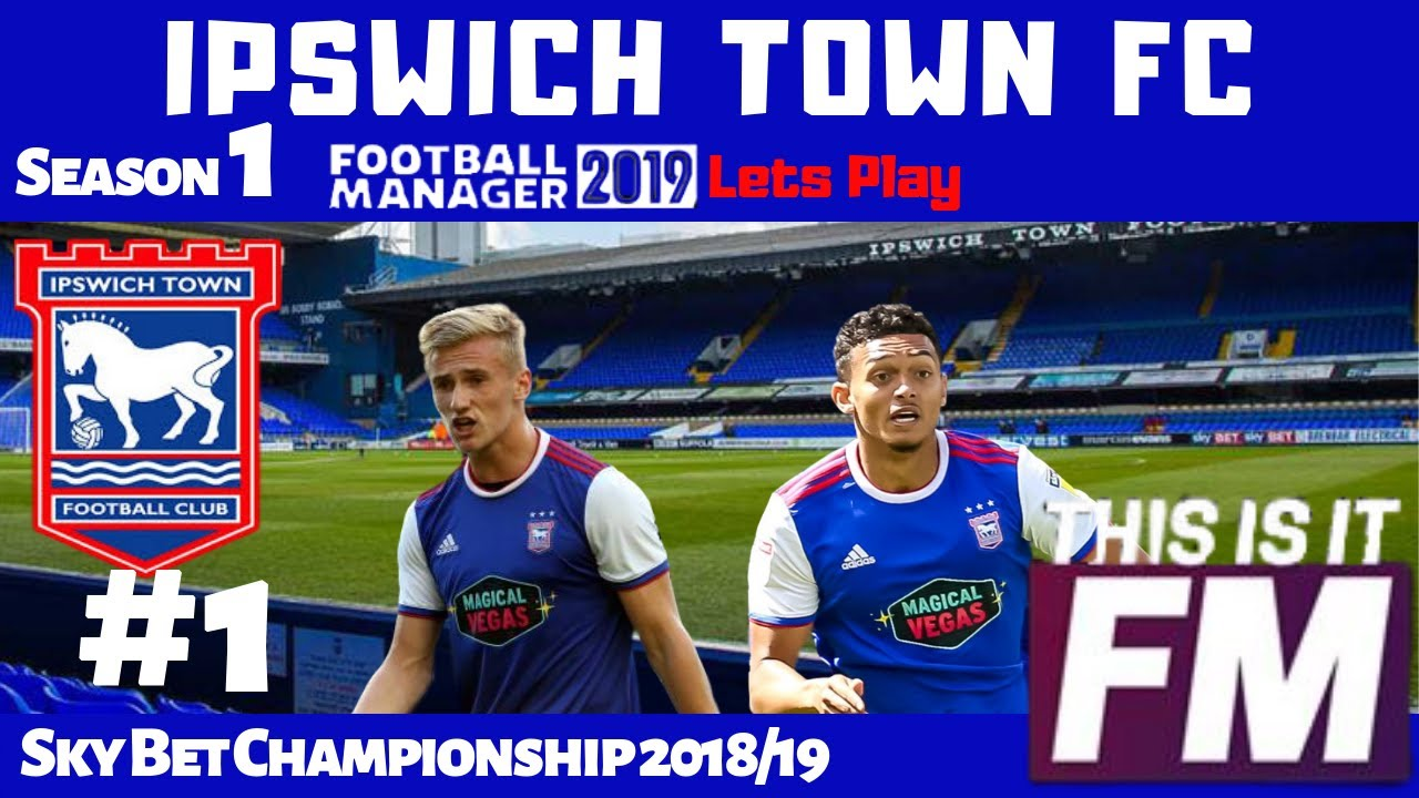 Fm19 Lets Play Ipswich Town S1 Ep1 Blackburn Rovers Start Of A