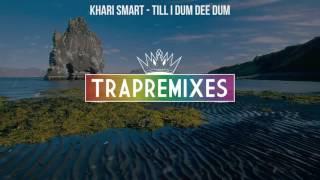 Download Khari Smart - Till I Dum Dee Dum MP3 song and Music Video