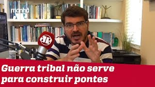 Guerra tribal não serve para construir pontes | #RodrigoConstantino