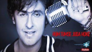 Hum Tumse Juda Hoke (Sonu Nigam)