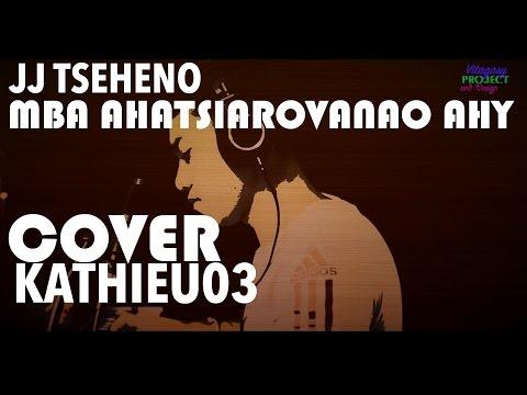Mba hatsiarovanao ahy - J.J Tseheno (Cover GASY by Kathieu03) kalon'ny fahiny