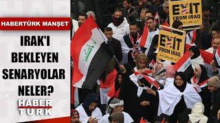 Irak'ta gösteriler hangi taleple başladı, nerelere yoğunlaştı? | Habertürk Manşet - 24 Ocak 2020