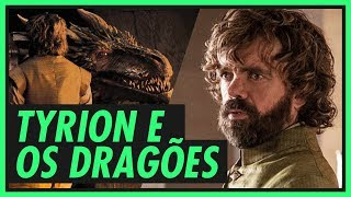 Tyrion e os Dragões | GAME OF THRONES