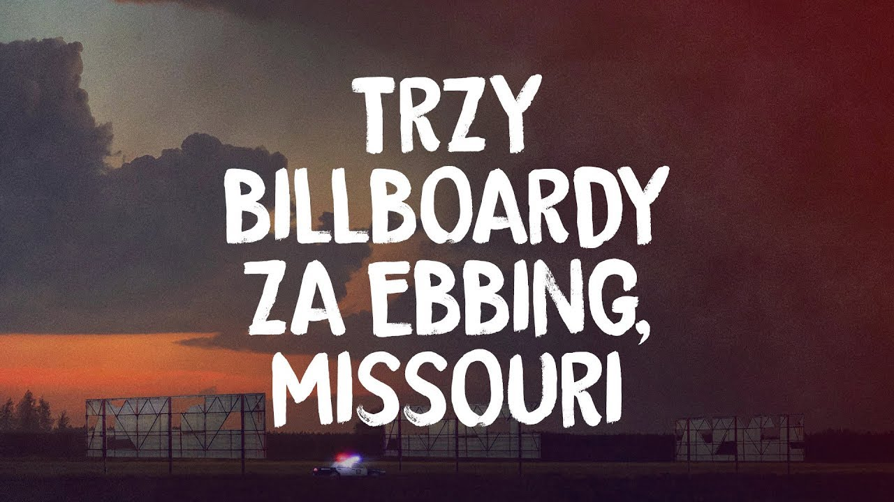 Dlaczego uwielbiam Trzy Billboardy za Ebbing, Missouri