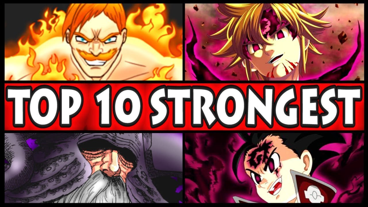 Top 10 strongest seven deadly sins characters nanatsu no taizai ten overpowered fighters