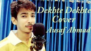 Dekhte Dekhte - Cover by Ausaf Ahmad | Batti Gul Meter Chalu | Sochta Hoon Ke Wo | Atif Aslam