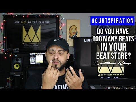 Music Producers - Do You Have TOO Many Beats in Your Beat Store #Curtspiration