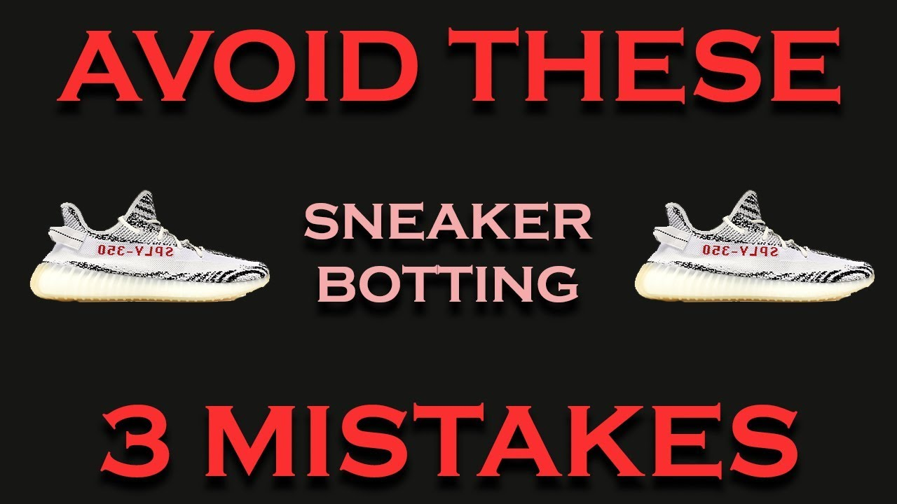 The 3 BIGGEST Mistakes in Sneaker Botting (And How To Avoid Them!)