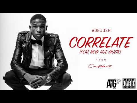 AdeJosh - Correlate ft. New Age Muzik [OFFICIAL AUDIO]
