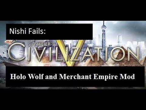 Nishi Fails: Civ V -Holo Wolf and Merchant Empire- Mod Part 42: