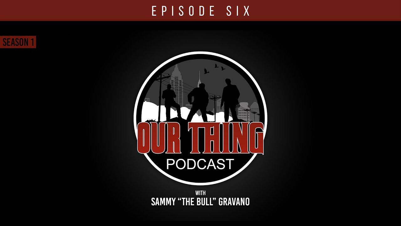 "Download 'Our Thing' Podcast Season 1 Episode 6: Secret Society | Sammy ""The Bull"" Gravano"