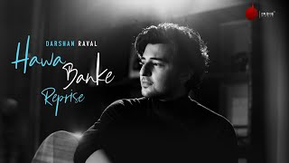 Darshan Raval - Hawa Banke (Reprise Version) | Nirmaan | Indie Music Label