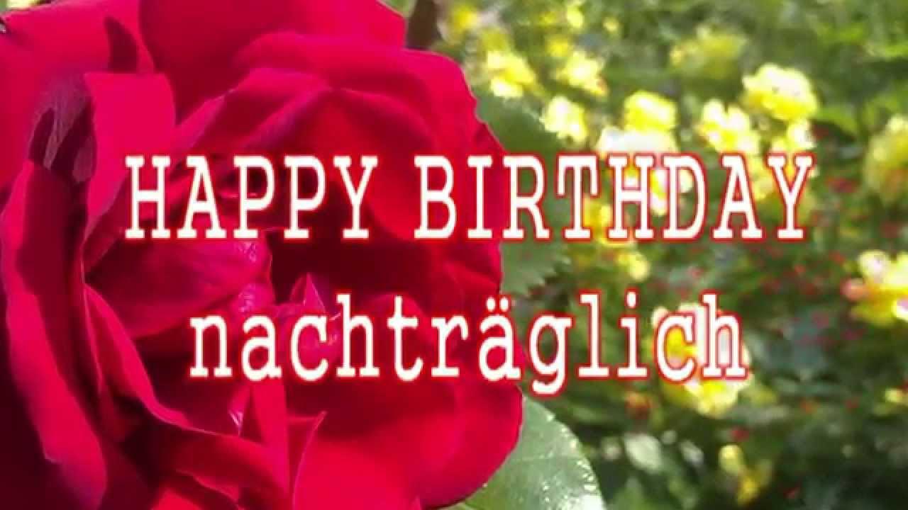 Happy Birthday Nachtraglich Geburtstagsgrusse Nachtraglich Youtube