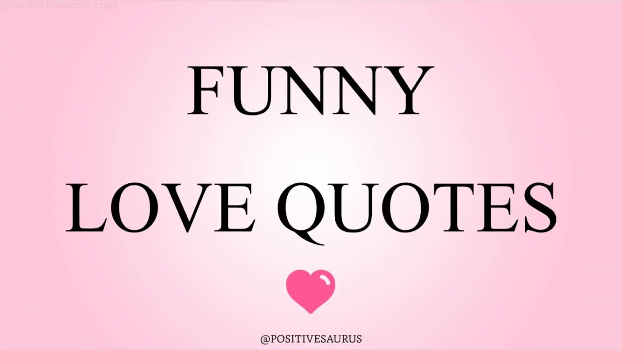 Funny Love Quotes Funny Love Quotes  Positivesaurus  Youtube