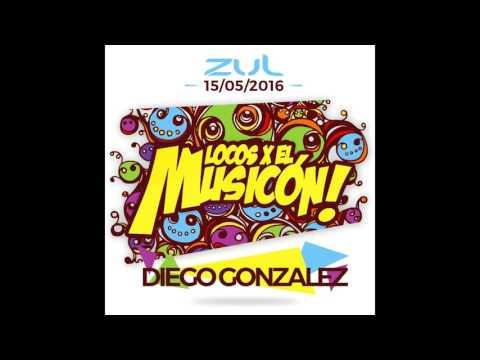 Diego Gonzalez - Promo Mix Locos X El Musicón (15-05-2016 ZUL)