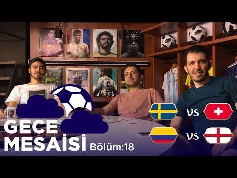 Dünya Kupası'nda Son 16: İsveç-İsviçre, Kolombiya-İngiltere | Gece Mesaisi #18