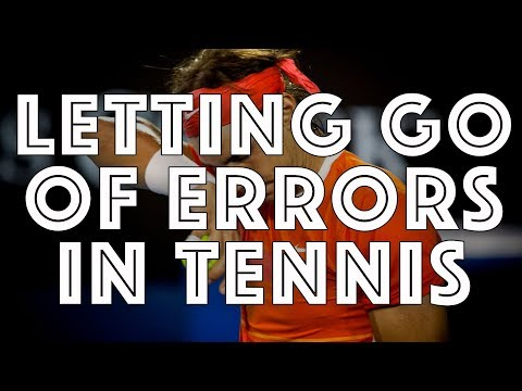 How to Let Go of Errors in Tennis