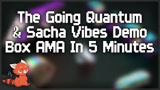 The Going Quantum & Sacha Vibes Demo Box AMA in 5 Minutes