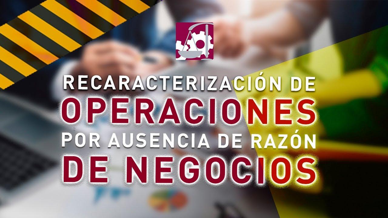 RECARACTERIZACIÓN de Operaciones por Ausencia de Razón de Negocios