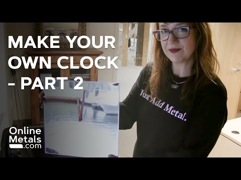 Metal Time - DIY - Make Your Own Clock Part 2