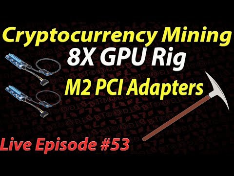 Live Episode #53 Cryptocurrency Mining 8+ GPU Rig With M2 PCI Adapters Install!