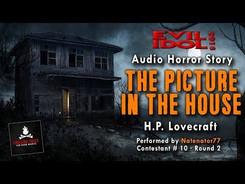 """The Picture in the House"" by H.P. Lovecraft • Natenator77 (#10) • Evil Idol 2018: Round 2"