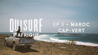 OuiSurf En Afrique - Épisode 03 Complet - Maroc et Cap-Vert