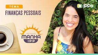 Finanças Pessoais | Manhã IPP | Gabriela Vasconcelos | IPP TV