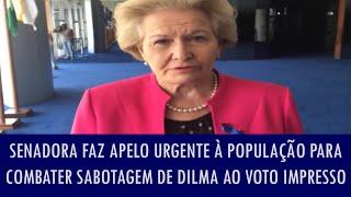 Senadora faz apelo urgente à população para combater sabotagem de Dilma ao voto impresso