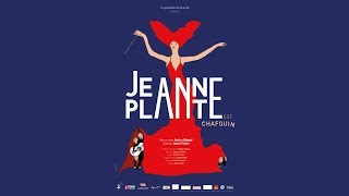 Bande annonce du spectacle musical JEANNE PLANTE EST CHAFOUIN