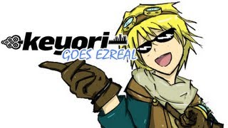 KEYORI GOES EZREAL