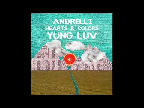 Andrelli, Hearts & Colors - Yung Luv (Audio)