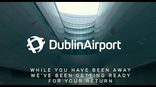 Dublin Airport, Ready To Welcome You Back