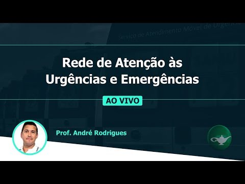 Redes de Atenção às Urgência e Emergência   Prof. André Rodrigues   23/04 às 19h30