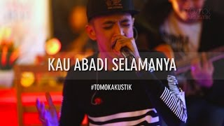 Tomok New Boyz KAU ABADI SELAMANYA LIVE TOMOKAKUSTIK.mp3