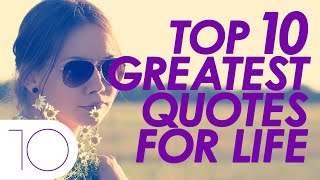 Top 10 Quotes - Top 10 Greatest Quotes For Life