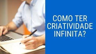 Como ter criatividade infinita?
