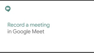 How To: Record a meeting in Google Meet