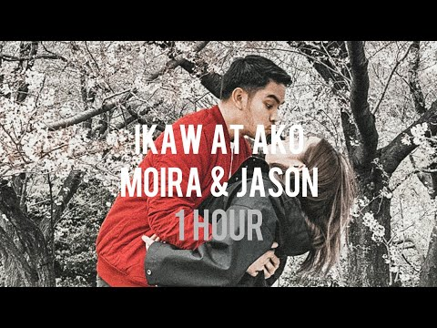 [1 Hour Loop] Ikaw at Ako - Moira & Jason