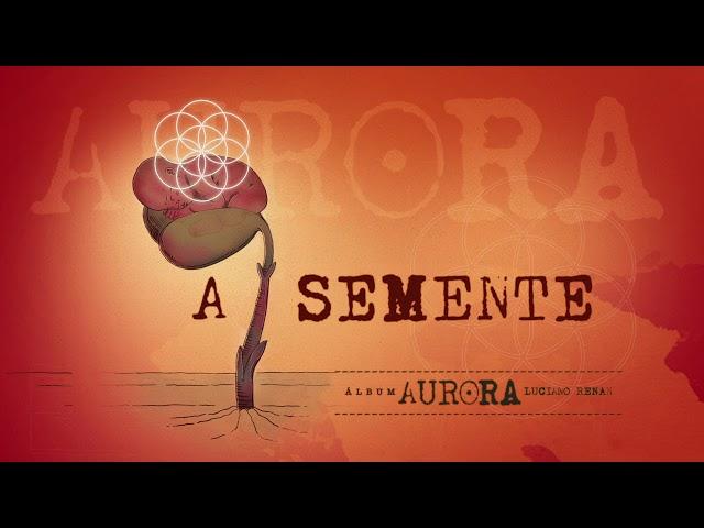 02. A Semente - Aurora (Luciano Renan)