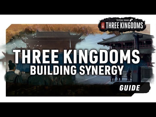 BUILDING SYNERGY | A Total War: Three Kingdoms Guide