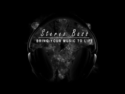 Stereo Bass -  Bring Your Music To life